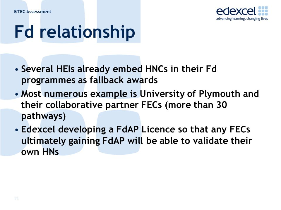 BTEC Assessment 11 Fd relationship Several HEIs already embed HNCs in their Fd programmes as fallback awards Most numerous example is University of Pl