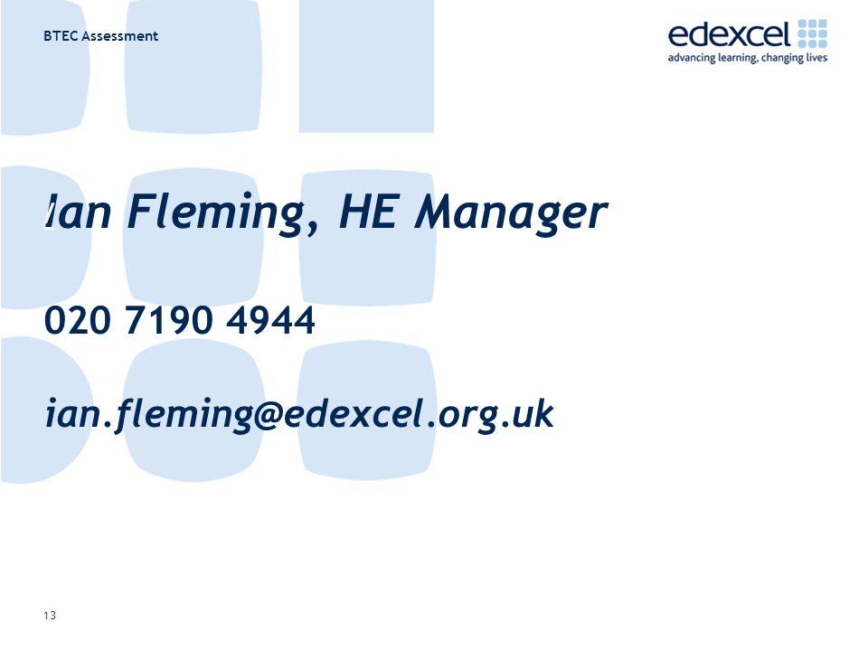 BTEC Assessment 13 Ian Fleming, HE Manager 020 7190 4944 ian.fleming@edexcel.org.uk /