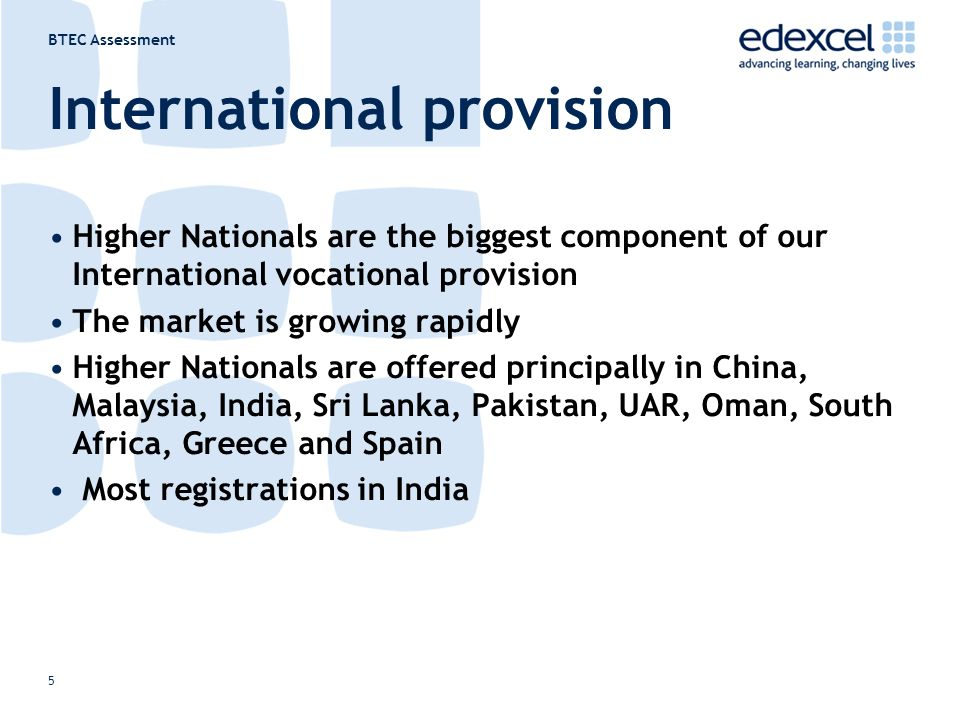 BTEC Assessment 5 International provision Higher Nationals are the biggest component of our International vocational provision The market is growing r