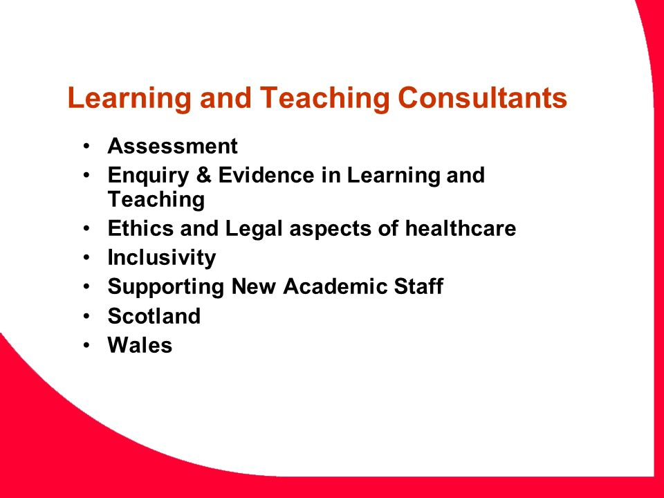 Learning and Teaching Consultants Assessment Enquiry & Evidence in Learning and Teaching Ethics and Legal aspects of healthcare Inclusivity Supporting