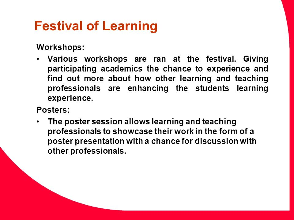 Workshops: Various workshops are ran at the festival. Giving participating academics the chance to experience and find out more about how other learni