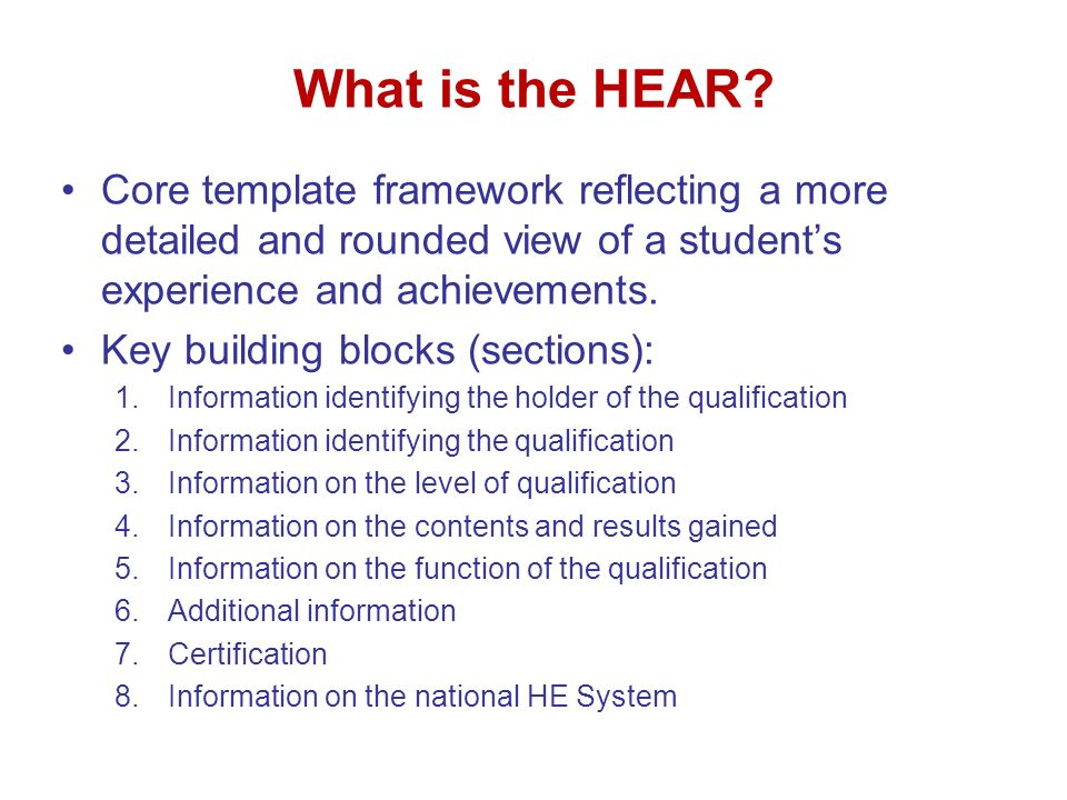 What is the HEAR? Core template framework reflecting a more detailed and rounded view of a students experience and achievements. Key building blocks (
