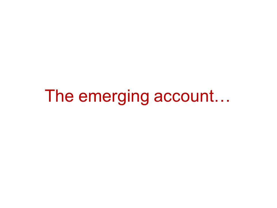 The emerging account…