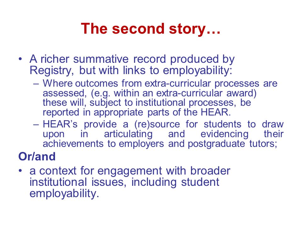 The second story… A richer summative record produced by Registry, but with links to employability: –Where outcomes from extra-curricular processes are