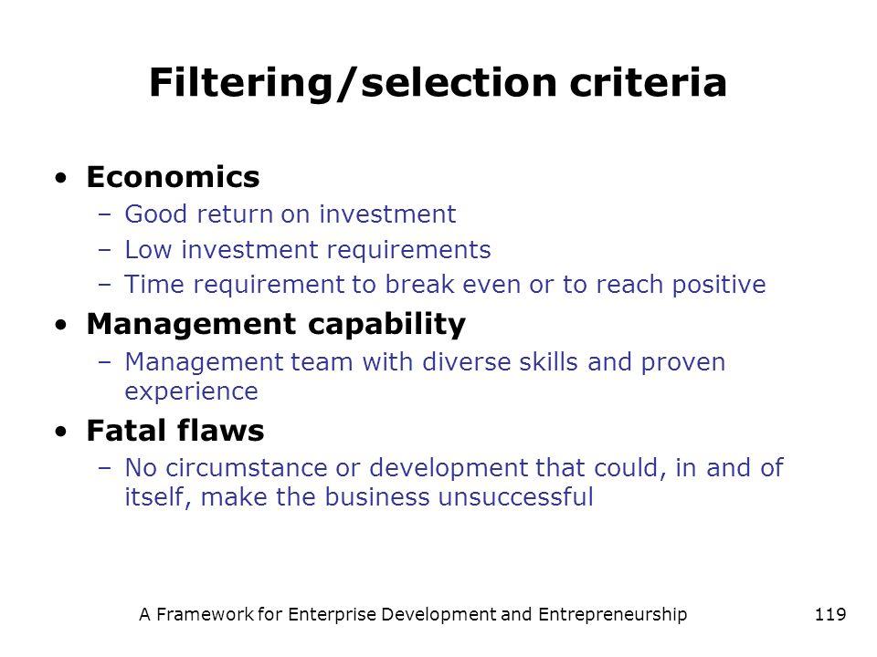 A Framework for Enterprise Development and Entrepreneurship119 Filtering/selection criteria Economics –Good return on investment –Low investment requi