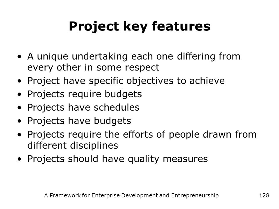 A Framework for Enterprise Development and Entrepreneurship128 Project key features A unique undertaking each one differing from every other in some r