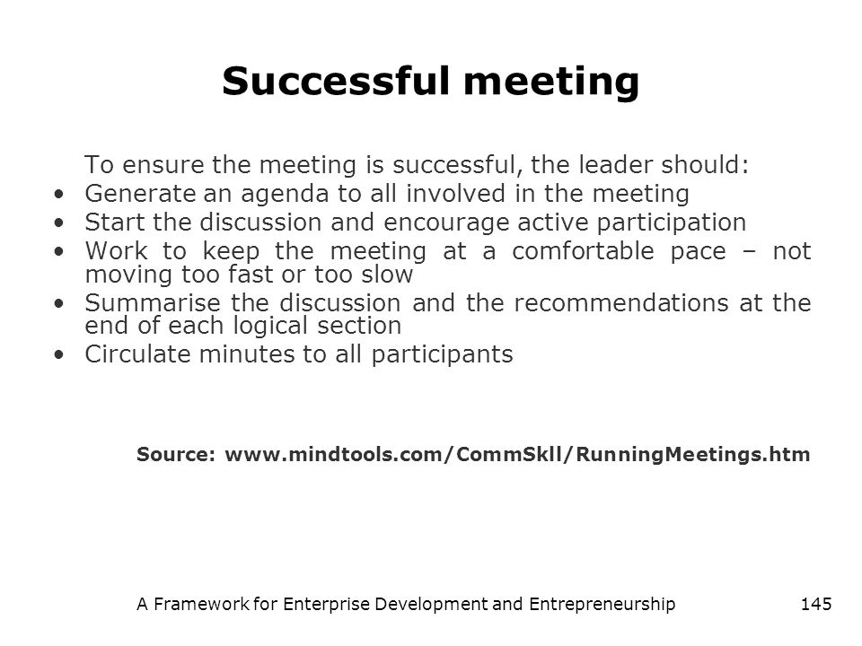 A Framework for Enterprise Development and Entrepreneurship145 Successful meeting To ensure the meeting is successful, the leader should: Generate an