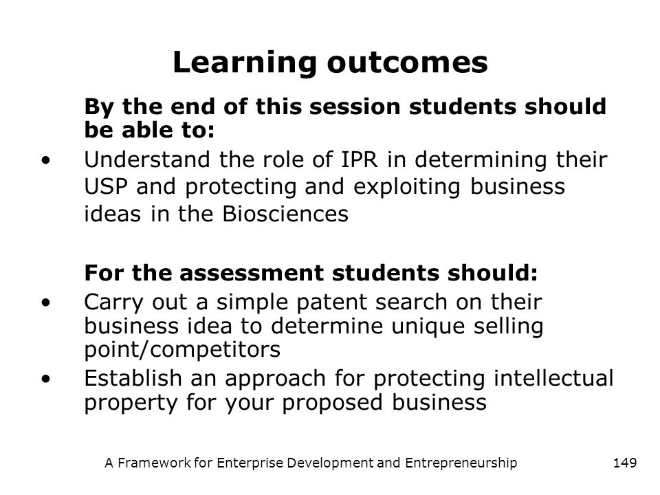 A Framework for Enterprise Development and Entrepreneurship149 Learning outcomes By the end of this session students should be able to: Understand the