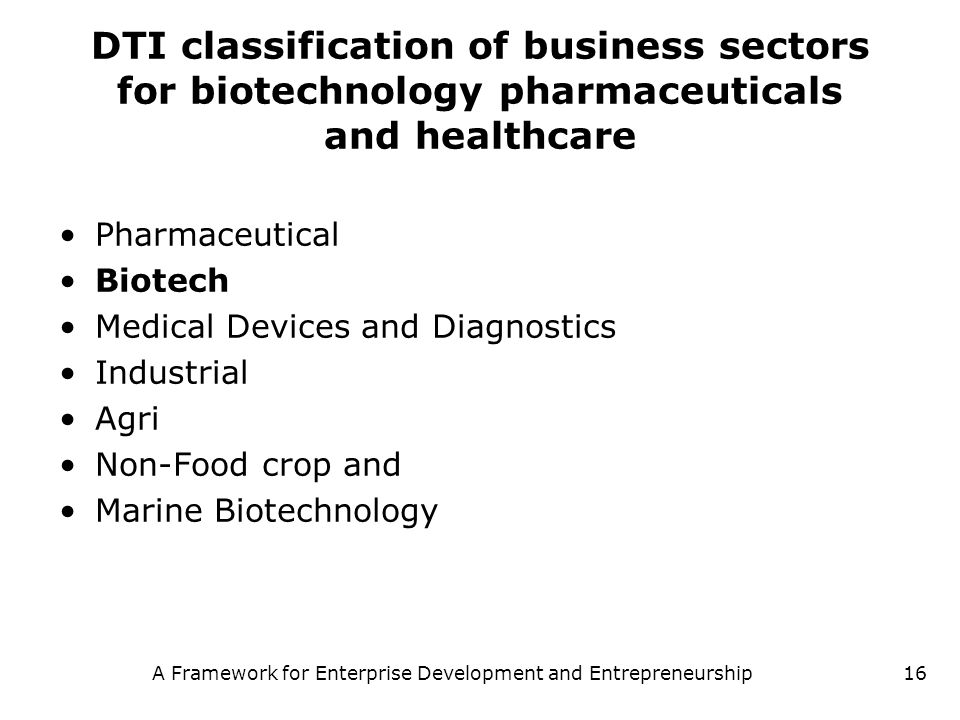 A Framework for Enterprise Development and Entrepreneurship16 DTI classification of business sectors for biotechnology pharmaceuticals and healthcare