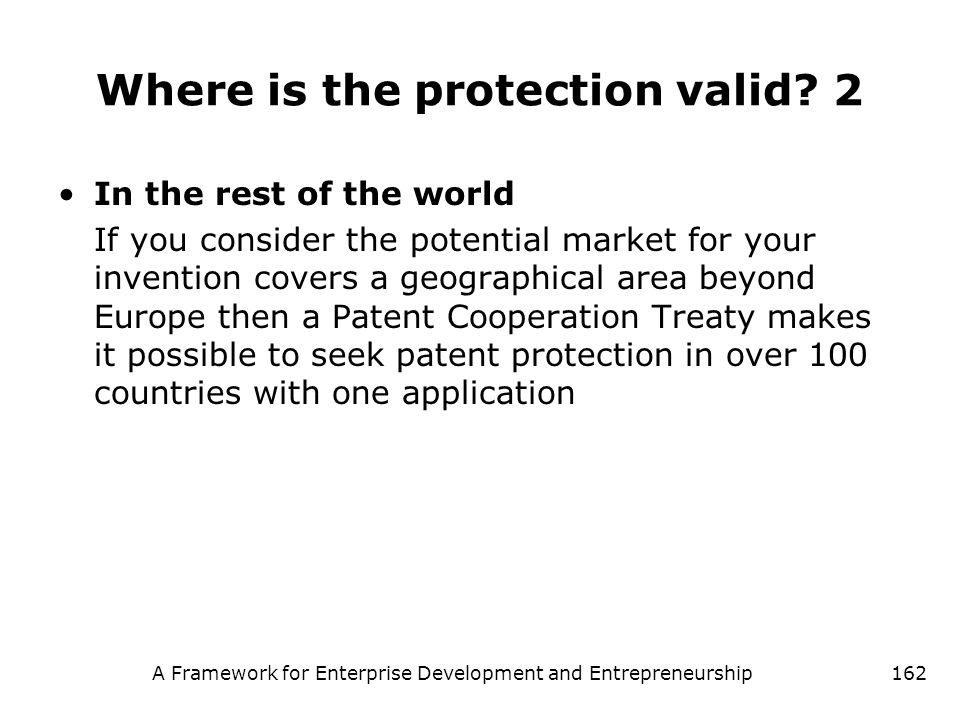 A Framework for Enterprise Development and Entrepreneurship162 Where is the protection valid? 2 In the rest of the world If you consider the potential