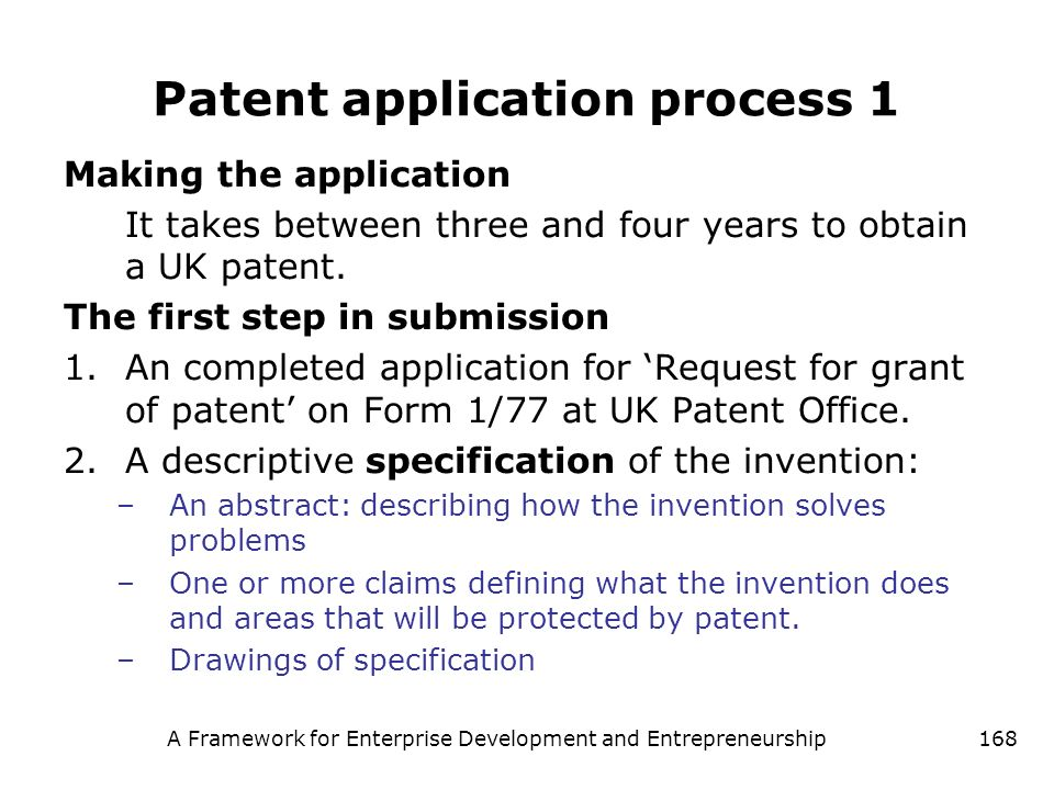 A Framework for Enterprise Development and Entrepreneurship168 Patent application process 1 Making the application It takes between three and four yea