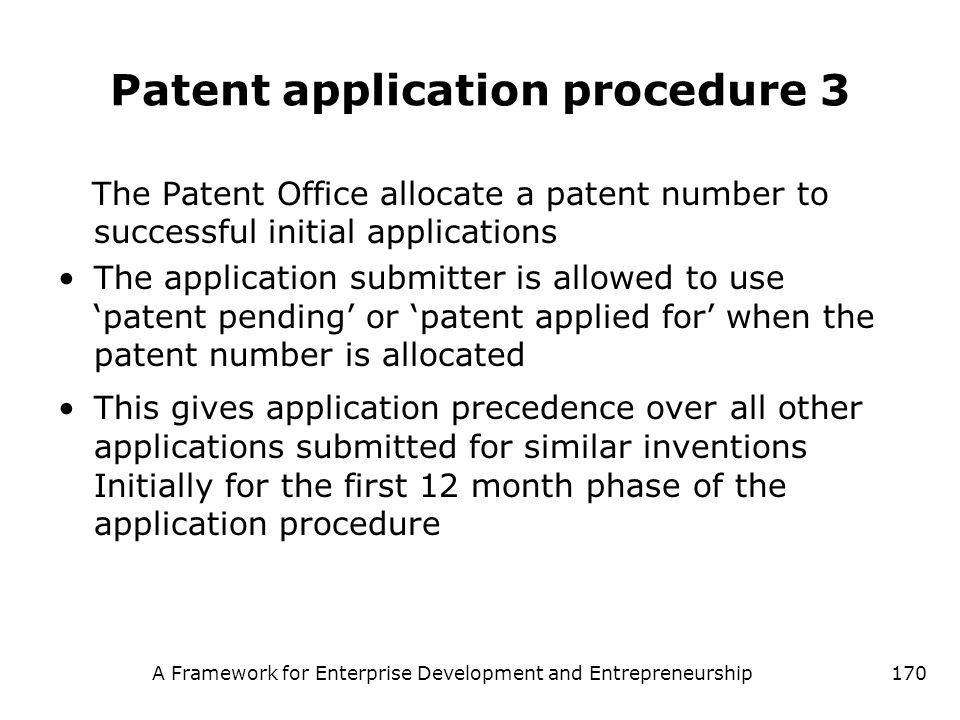A Framework for Enterprise Development and Entrepreneurship170 Patent application procedure 3 The Patent Office allocate a patent number to successful