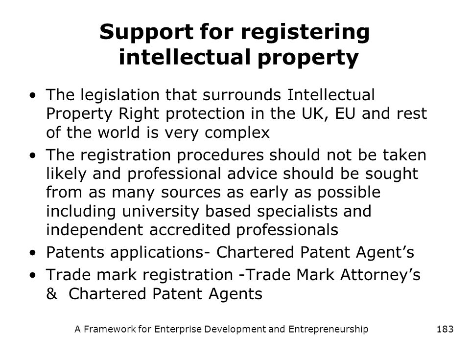 A Framework for Enterprise Development and Entrepreneurship183 Support for registering intellectual property The legislation that surrounds Intellectu