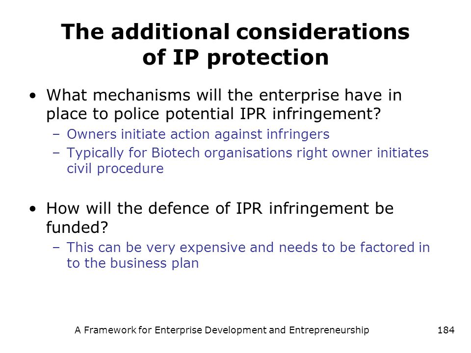 A Framework for Enterprise Development and Entrepreneurship184 The additional considerations of IP protection What mechanisms will the enterprise have