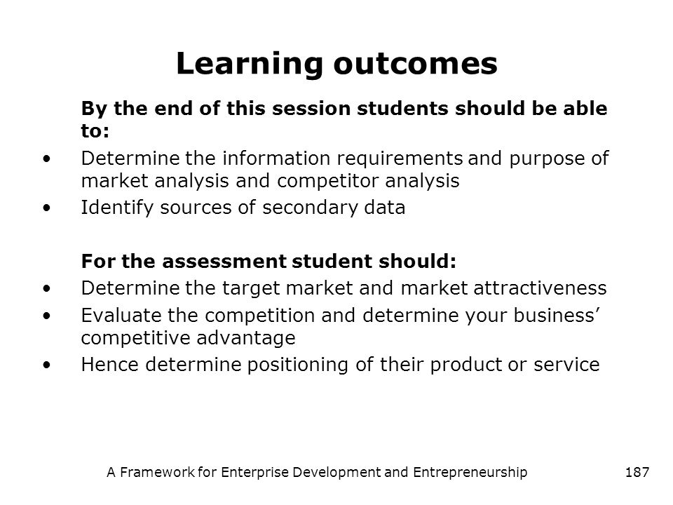 A Framework for Enterprise Development and Entrepreneurship187 Learning outcomes By the end of this session students should be able to: Determine the