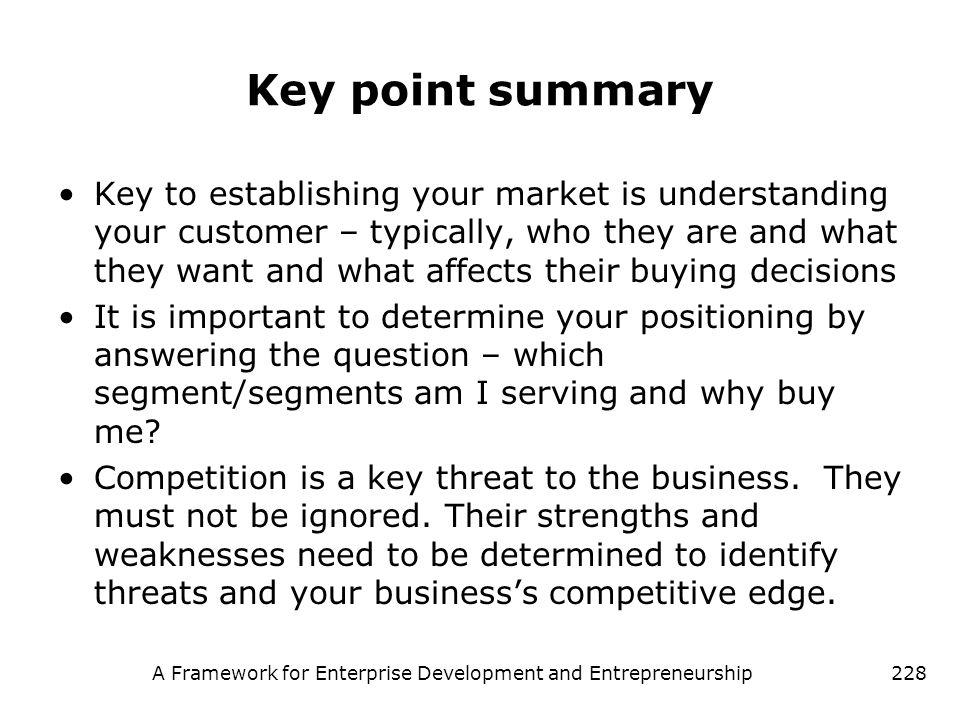 A Framework for Enterprise Development and Entrepreneurship228 Key point summary Key to establishing your market is understanding your customer – typi