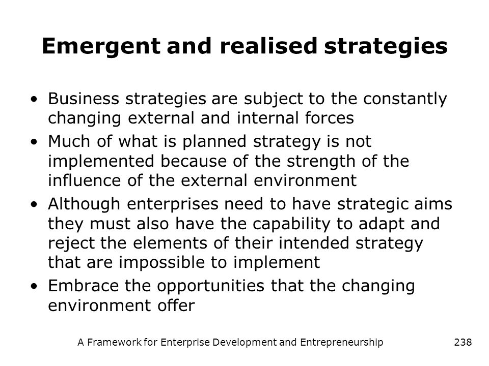 A Framework for Enterprise Development and Entrepreneurship238 Emergent and realised strategies Business strategies are subject to the constantly chan