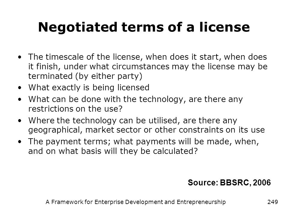 A Framework for Enterprise Development and Entrepreneurship249 Negotiated terms of a license The timescale of the license, when does it start, when do