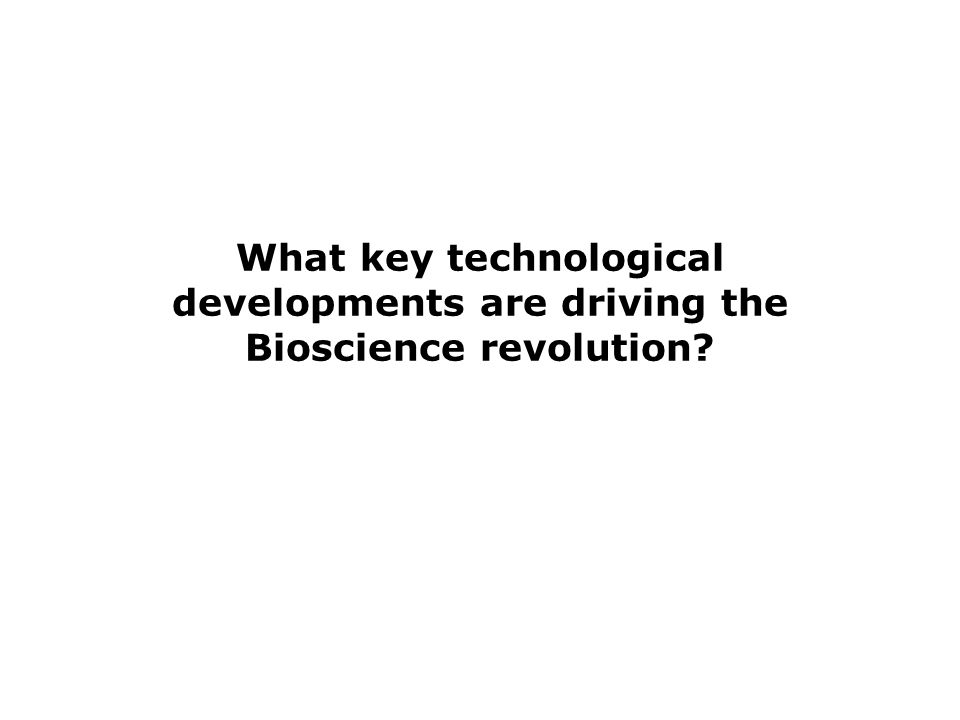 What key technological developments are driving the Bioscience revolution?