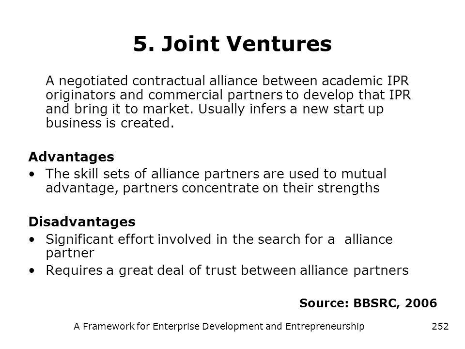 A Framework for Enterprise Development and Entrepreneurship252 5. Joint Ventures A negotiated contractual alliance between academic IPR originators an