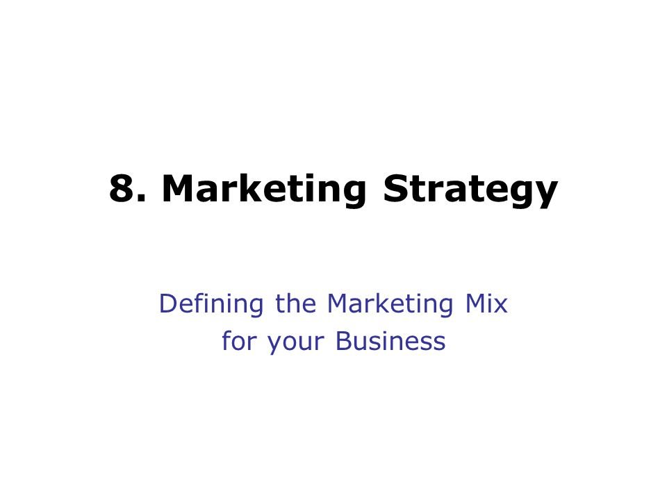 8. Marketing Strategy Defining the Marketing Mix for your Business