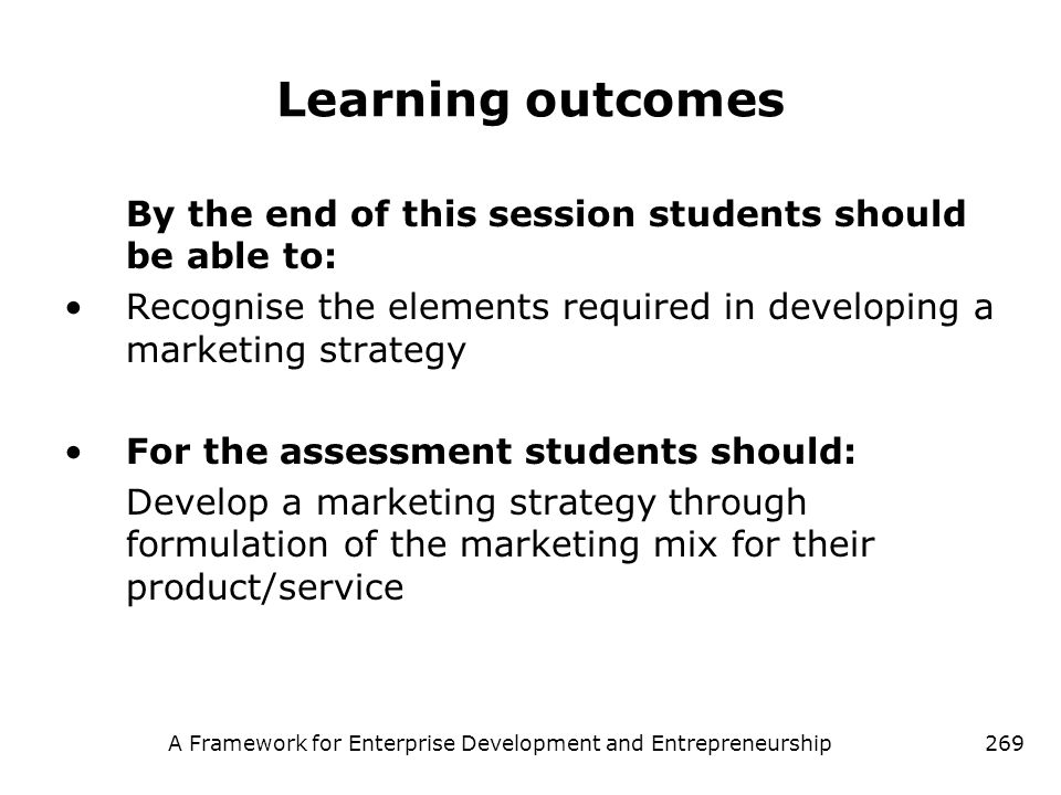 A Framework for Enterprise Development and Entrepreneurship269 Learning outcomes By the end of this session students should be able to: Recognise the