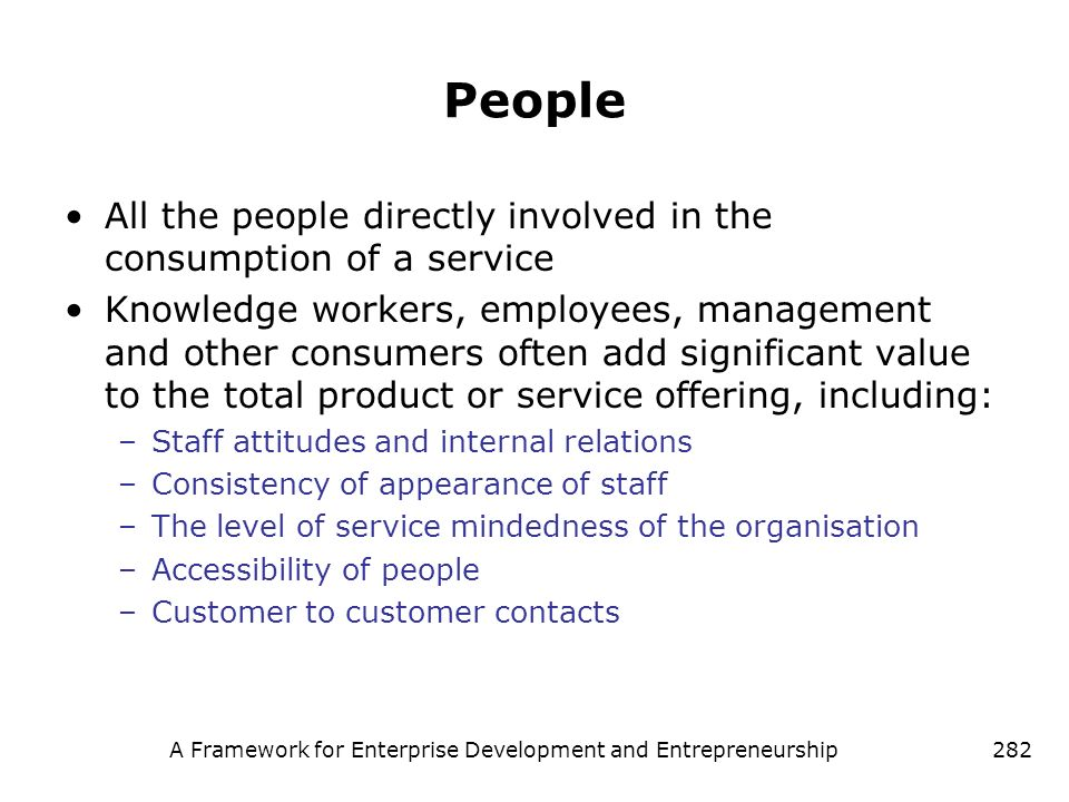 A Framework for Enterprise Development and Entrepreneurship282 People All the people directly involved in the consumption of a service Knowledge worke
