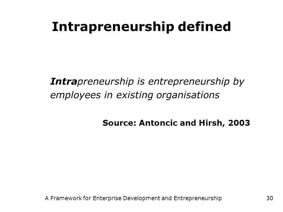 A Framework for Enterprise Development and Entrepreneurship30 Intrapreneurship defined Intrapreneurship is entrepreneurship by employees in existing o