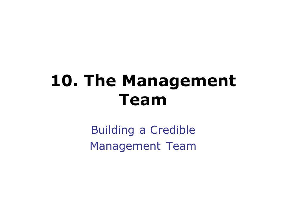 10. The Management Team Building a Credible Management Team