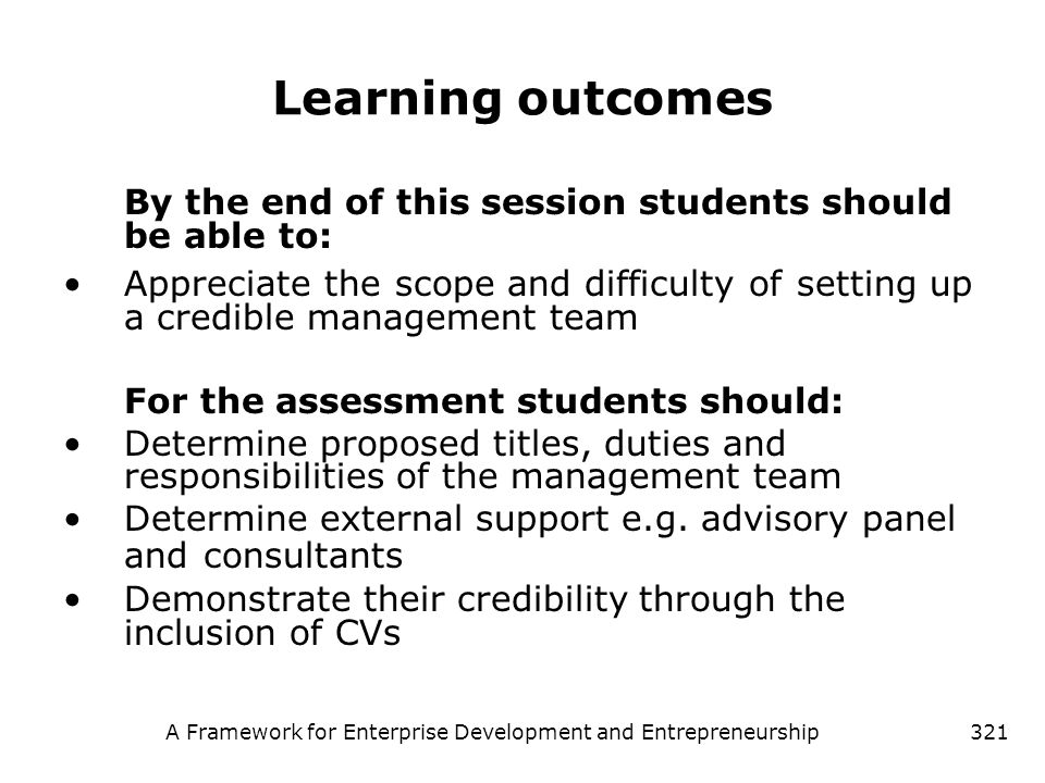 A Framework for Enterprise Development and Entrepreneurship321 Learning outcomes By the end of this session students should be able to: Appreciate the