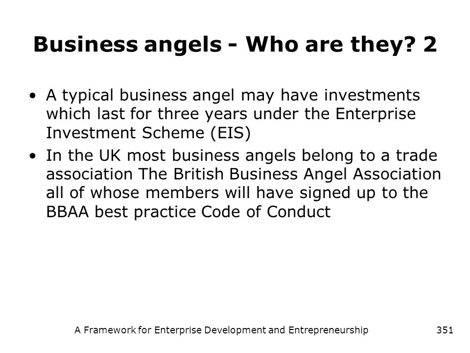 A Framework for Enterprise Development and Entrepreneurship351 Business angels - Who are they? 2 A typical business angel may have investments which l