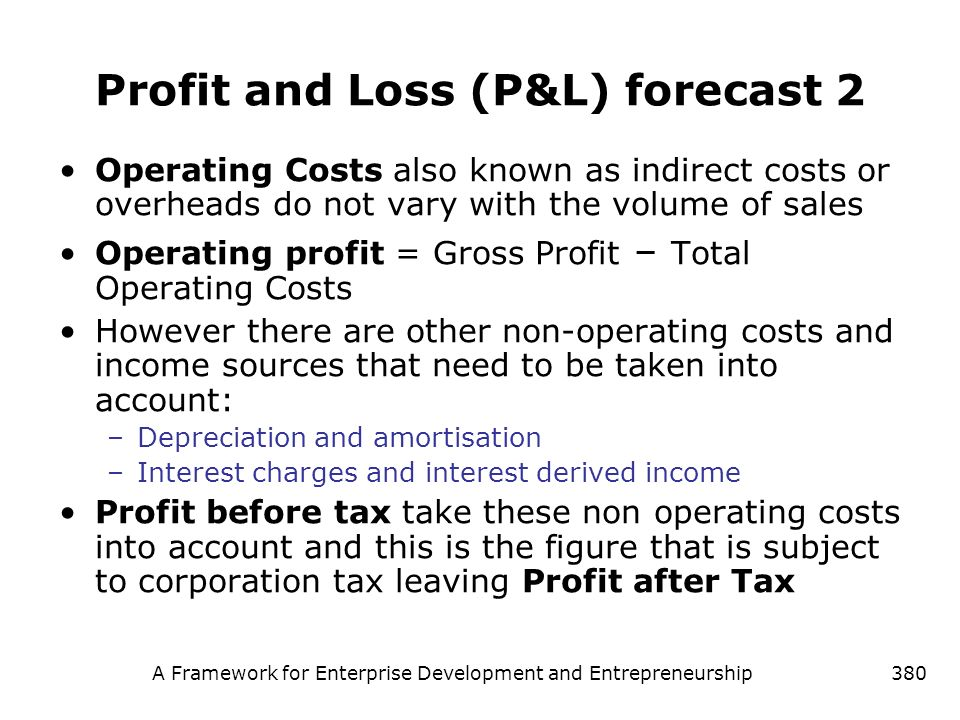 A Framework for Enterprise Development and Entrepreneurship380 Profit and Loss (P&L) forecast 2 Operating Costs also known as indirect costs or overhe