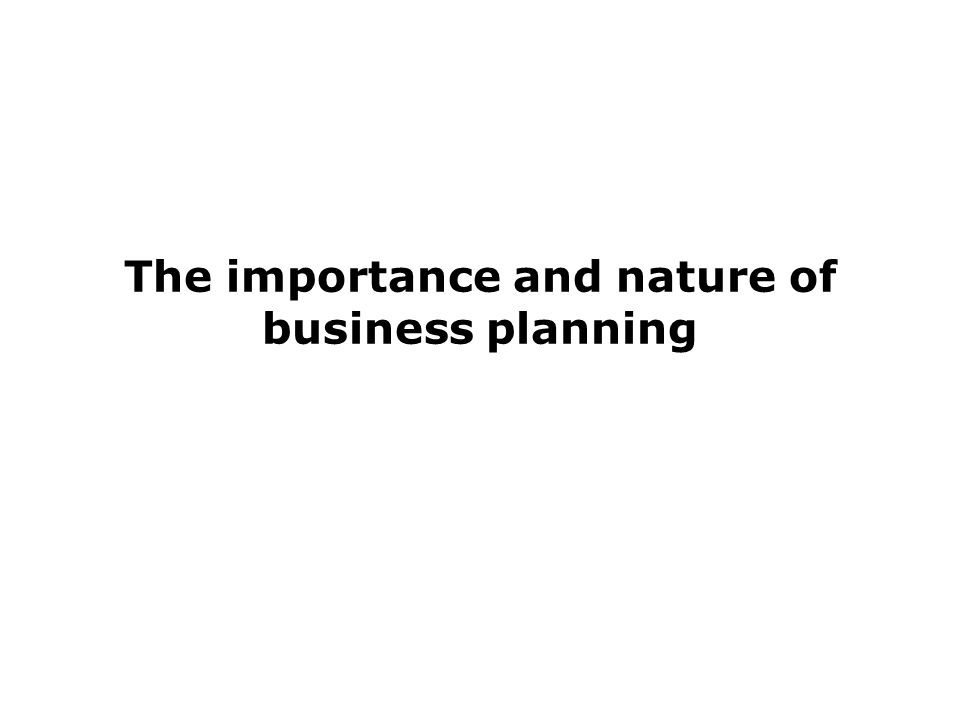 The importance and nature of business planning