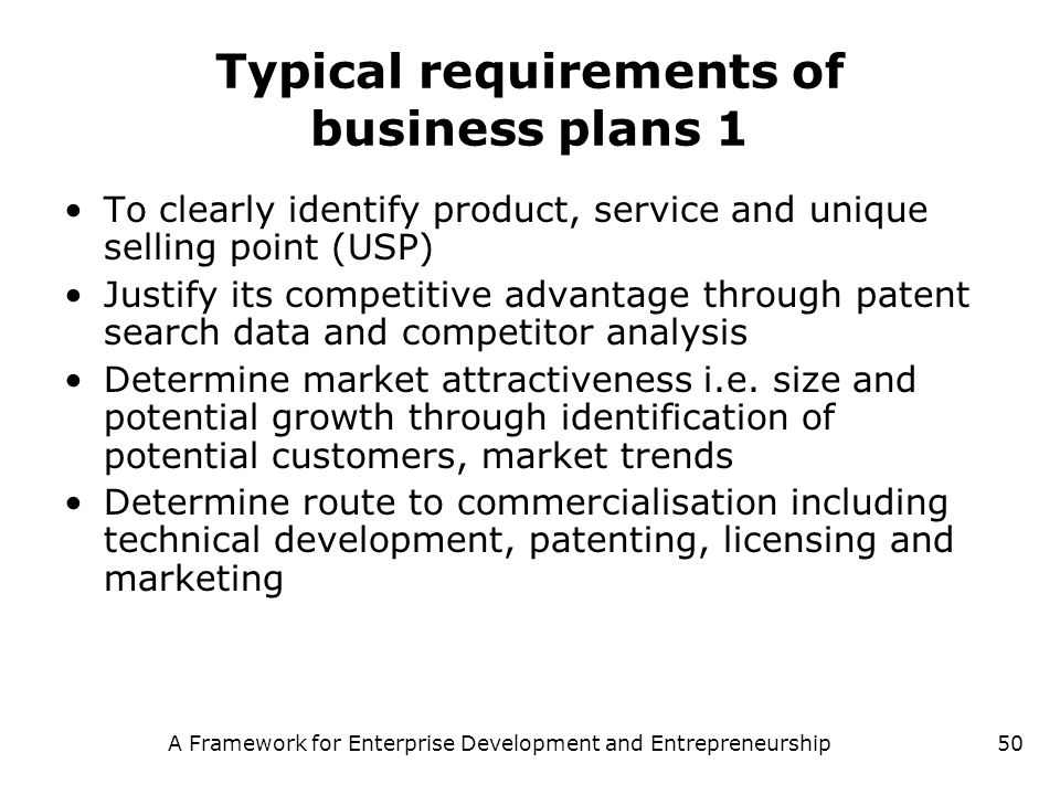 A Framework for Enterprise Development and Entrepreneurship50 Typical requirements of business plans 1 To clearly identify product, service and unique