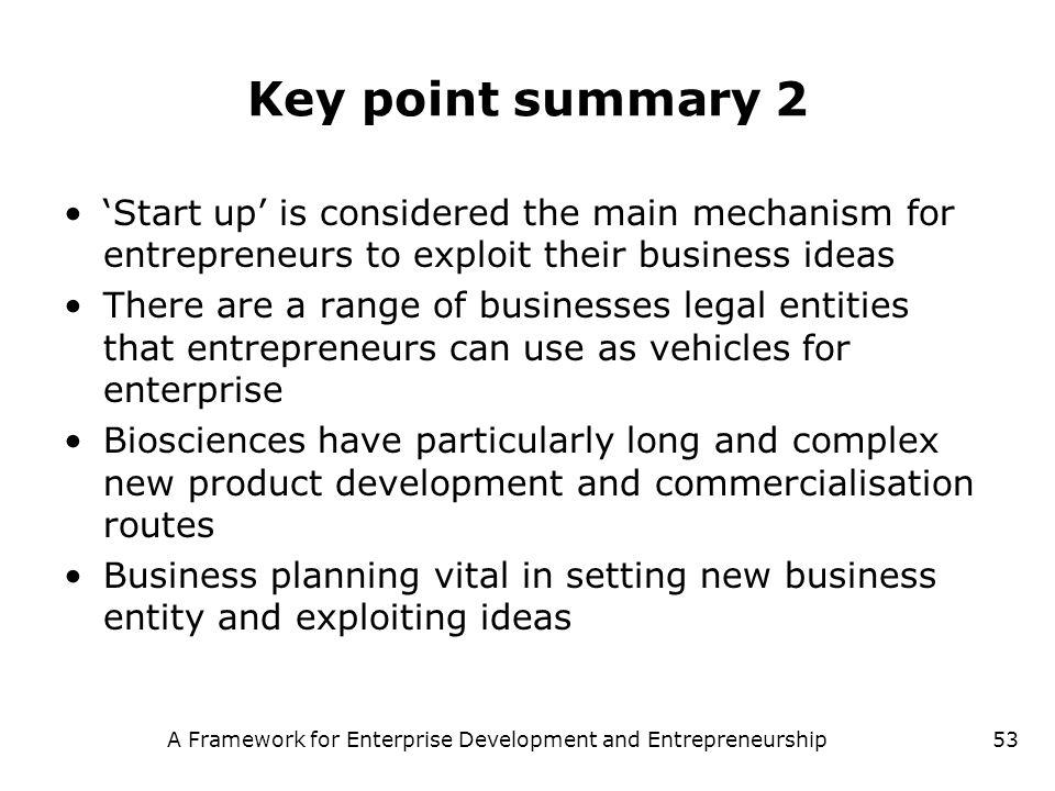 A Framework for Enterprise Development and Entrepreneurship53 Key point summary 2 Start up is considered the main mechanism for entrepreneurs to explo