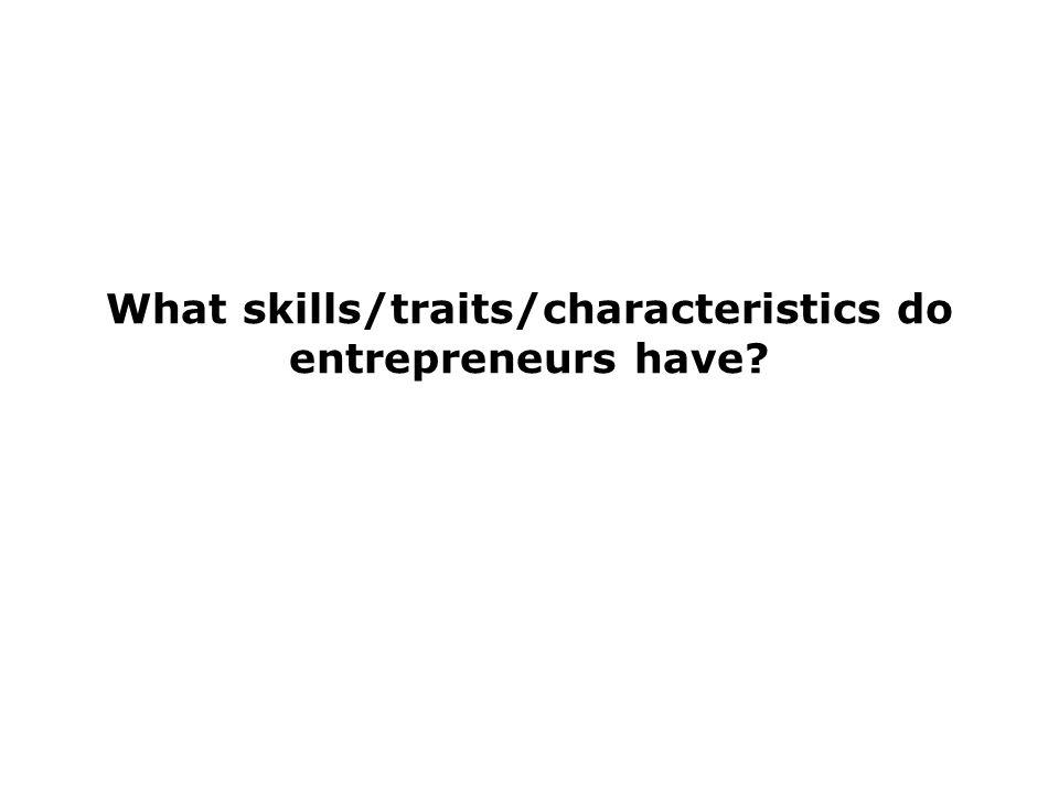 What skills/traits/characteristics do entrepreneurs have?
