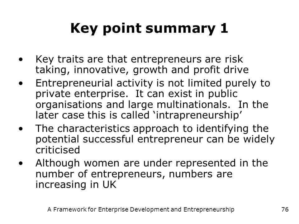 A Framework for Enterprise Development and Entrepreneurship76 Key point summary 1 Key traits are that entrepreneurs are risk taking, innovative, growt