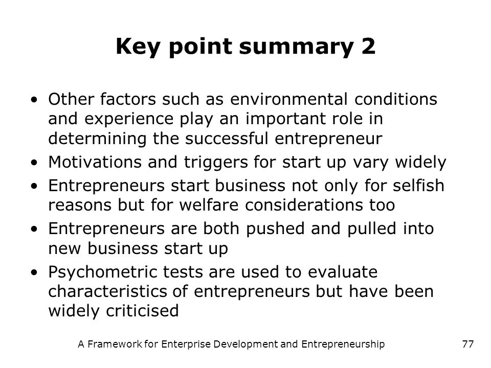 A Framework for Enterprise Development and Entrepreneurship77 Key point summary 2 Other factors such as environmental conditions and experience play a
