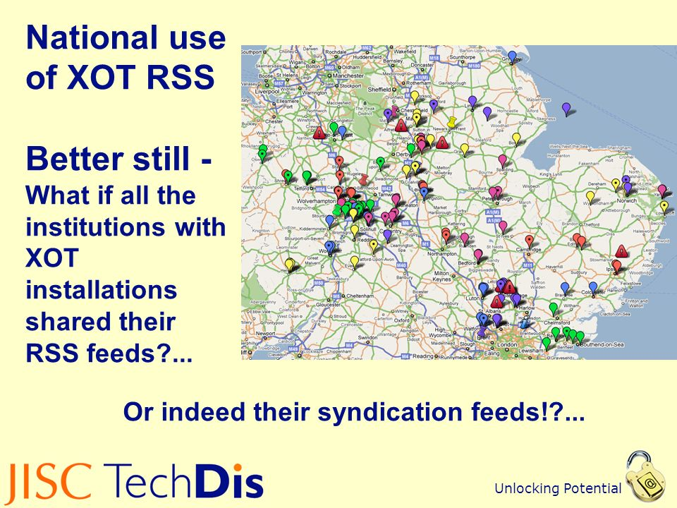 Unlocking Potential National use of XOT RSS Better still - What if all the institutions with XOT installations shared their RSS feeds ...