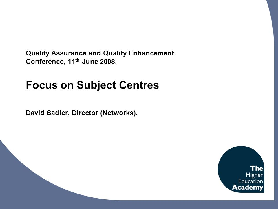 Quality Assurance and Quality Enhancement Conference, 11 th June 2008.