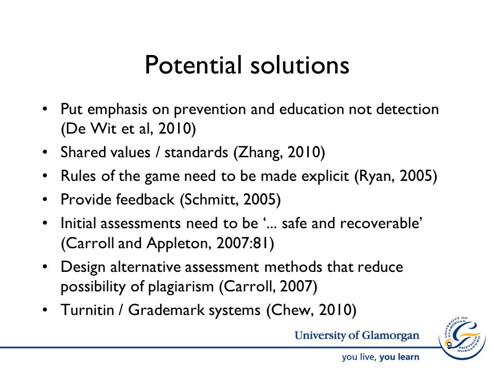 Potential solutions Put emphasis on prevention and education not detection (De Wit et al, 2010) Shared values / standards (Zhang, 2010) Rules of the g