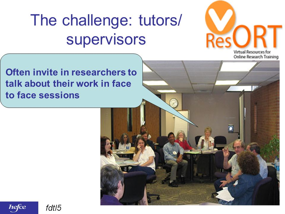 fdtl5 The challenge: tutors/ supervisors Often invite in researchers to talk about their work in face to face sessions