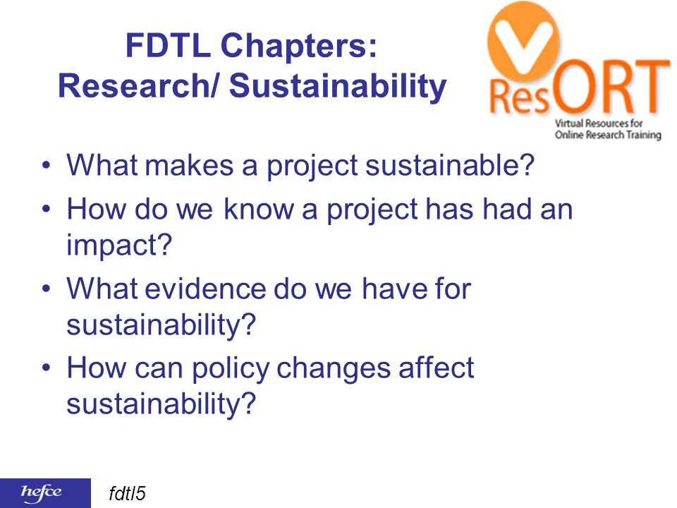 fdtl5 FDTL Chapters: Research/ Sustainability What makes a project sustainable? How do we know a project has had an impact? What evidence do we have f
