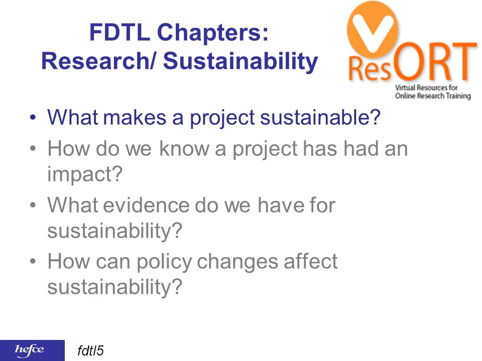 fdtl5 FDTL Chapters: Research/ Sustainability What makes a project sustainable.
