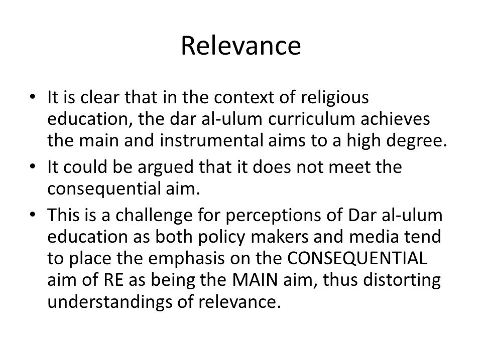 Relevance It is clear that in the context of religious education, the dar al-ulum curriculum achieves the main and instrumental aims to a high degree.