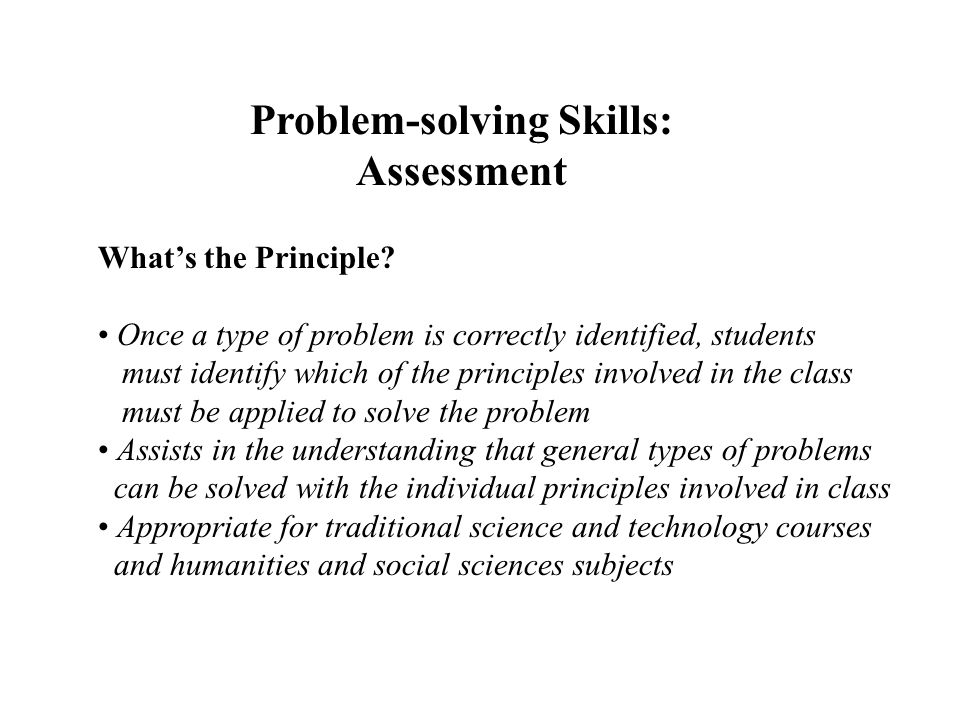 Problem-solving Skills: Assessment Whats the Principle? Once a type of problem is correctly identified, students must identify which of the principles