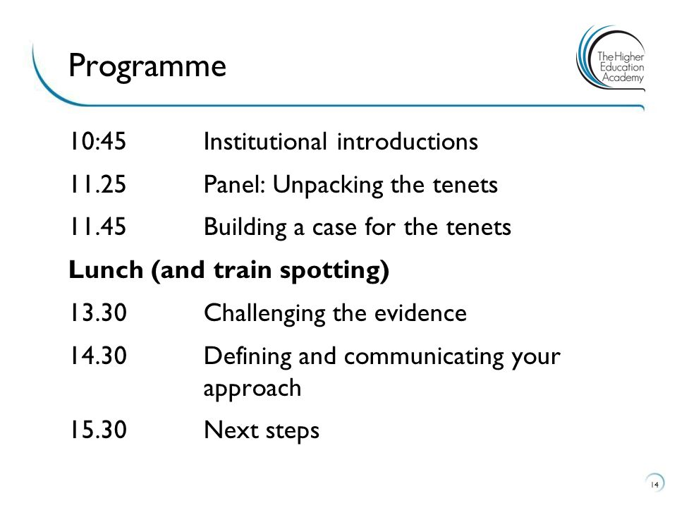 10:45Institutional introductions 11.25Panel: Unpacking the tenets 11.45 Building a case for the tenets Lunch (and train spotting) 13.30Challenging the evidence 14.30Defining and communicating your approach 15.30 Next steps 14 Programme