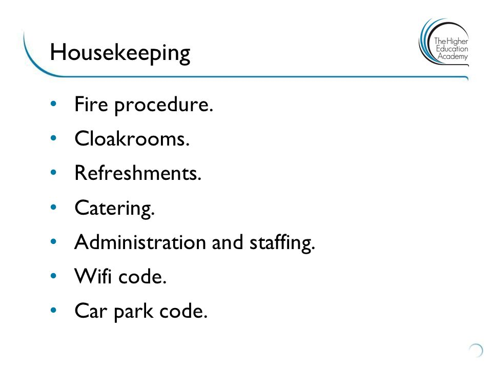 Fire procedure.Cloakrooms. Refreshments. Catering.