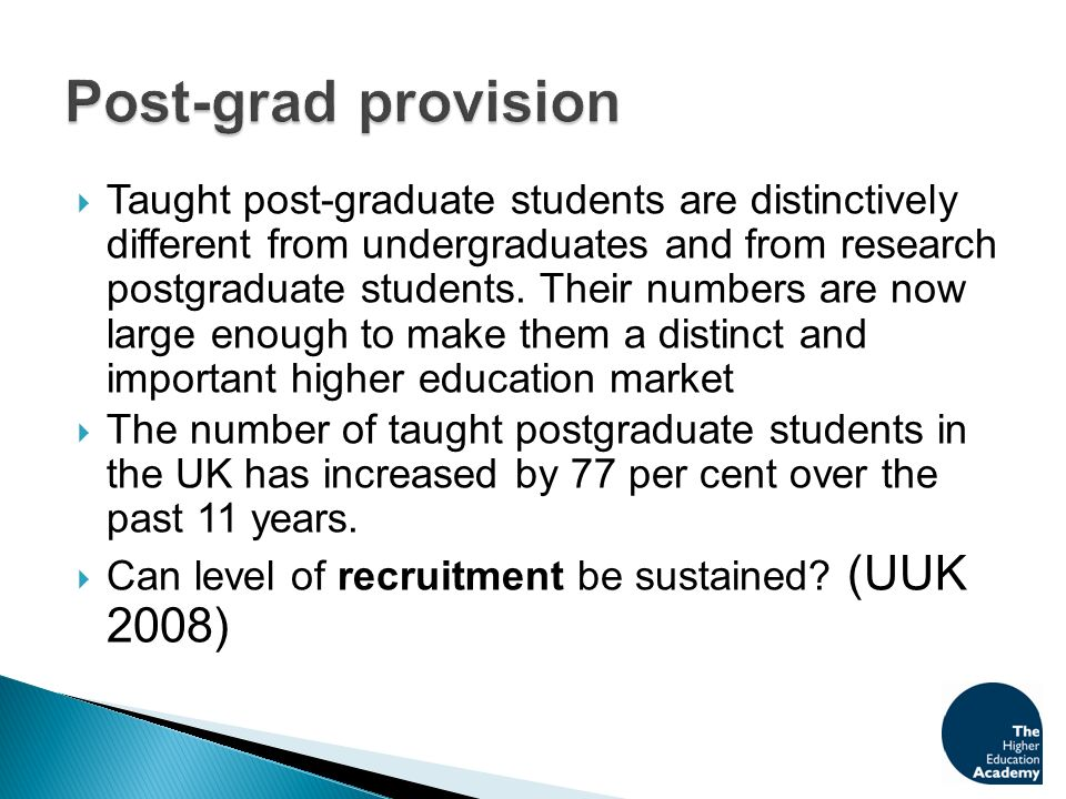 Taught post-graduate students are distinctively different from undergraduates and from research postgraduate students.