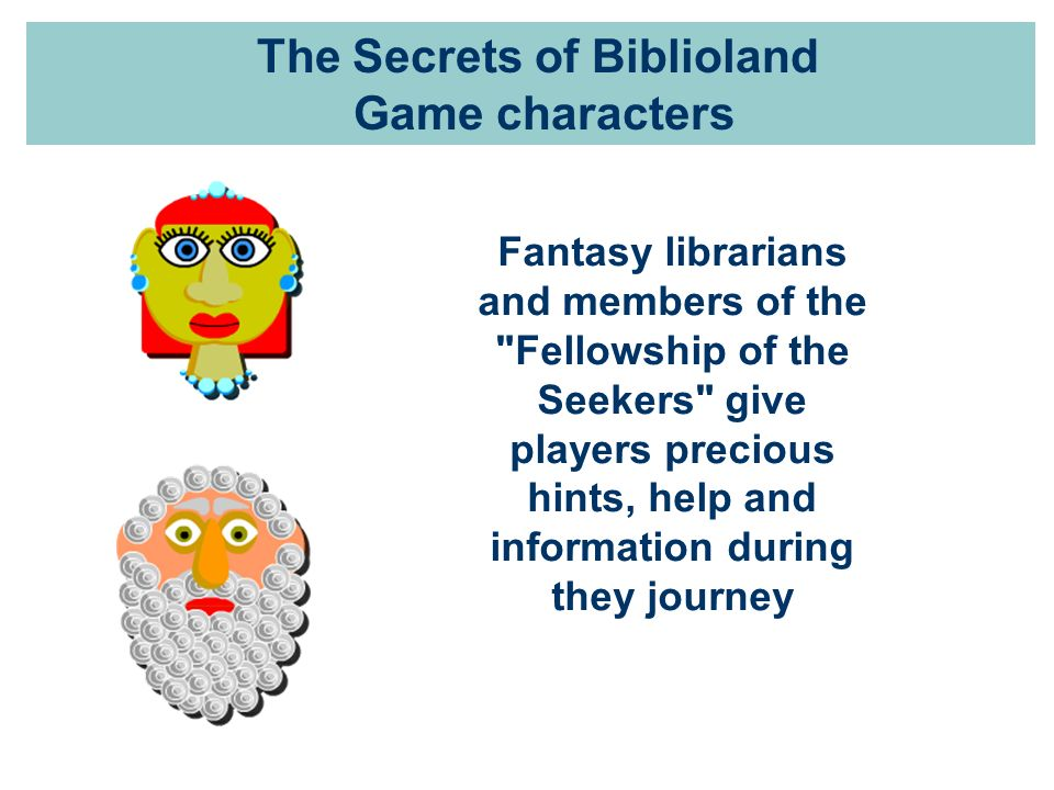 The Secrets of Biblioland Game characters Fantasy librarians and members of the Fellowship of the Seekers give players precious hints, help and information during they journey